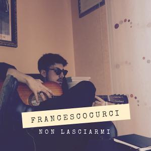 Francesco Curci – Non lasciarmi, il regalo di Natale 2018