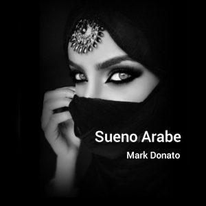 Sueno Arabe è il nuovo singolo di Mark Donato